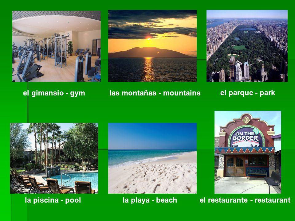 el gimansio - gymlas montañas - mountains el parque - park la piscina - pool la playa - beachel restaurante - restaurant