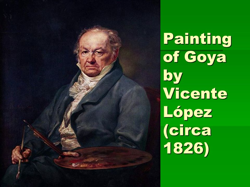 Painting of Goya by Vicente López (circa 1826)