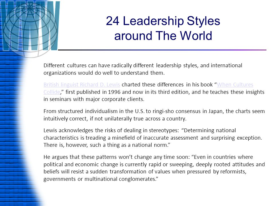 24 Leadership Styles around The World Different cultures can have radically different leadership styles, and international organizations would do well to understand them.