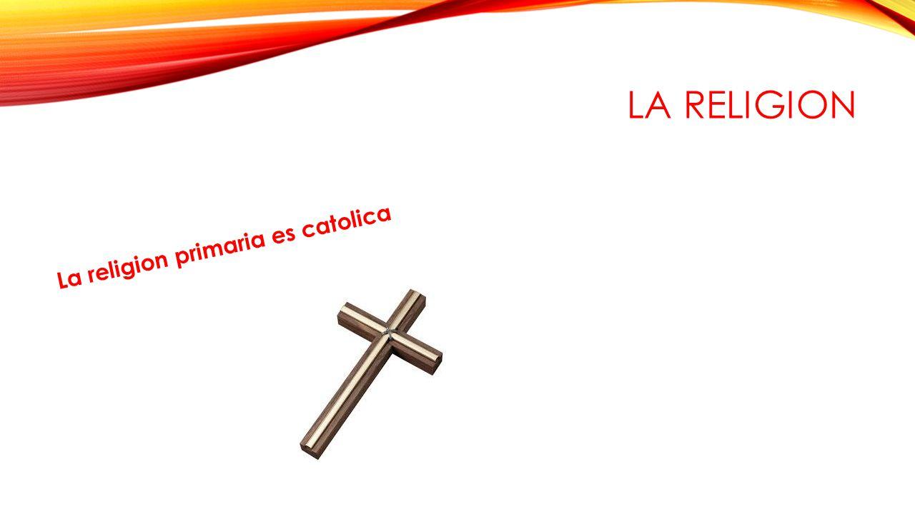 LA RELIGION La religion primaria es catolica