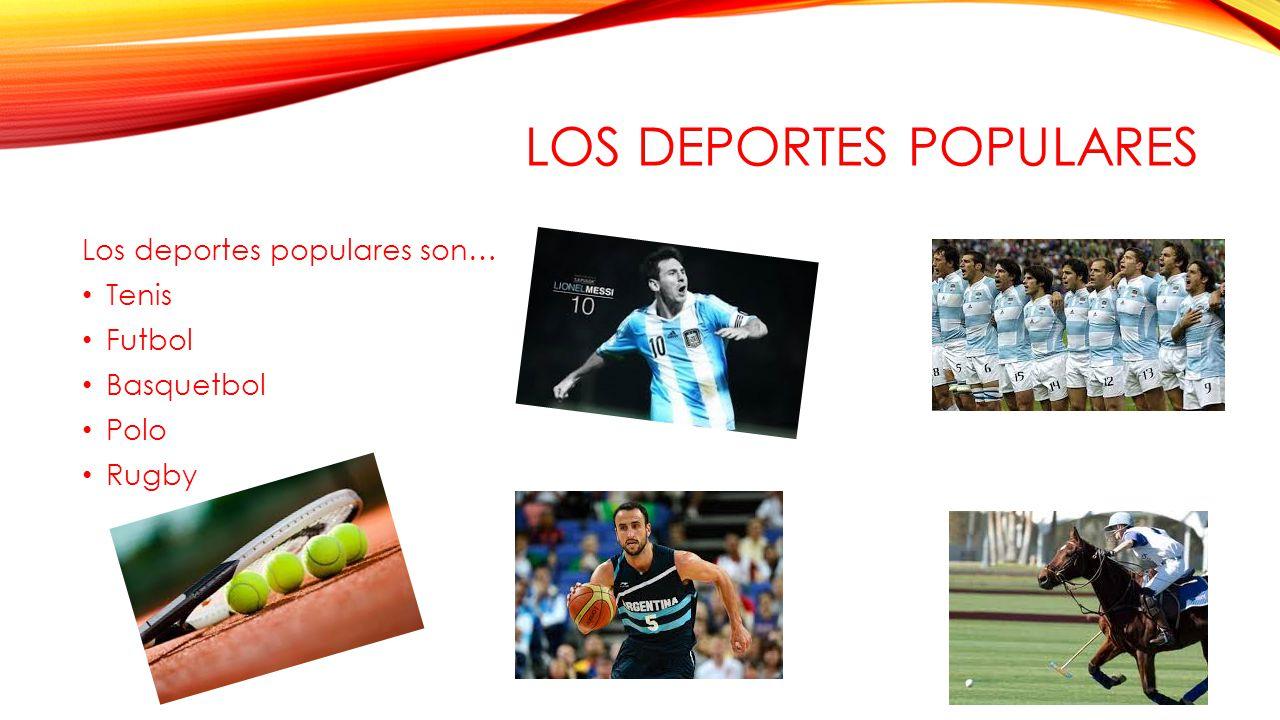 LOS DEPORTES POPULARES Los deportes populares son… Tenis Futbol Basquetbol Polo Rugby