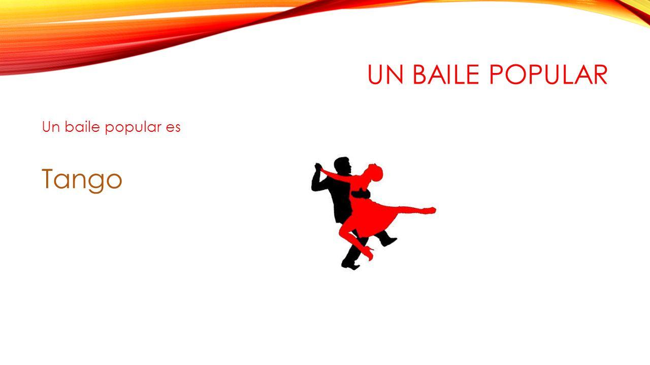 UN BAILE POPULAR Un baile popular es Tango