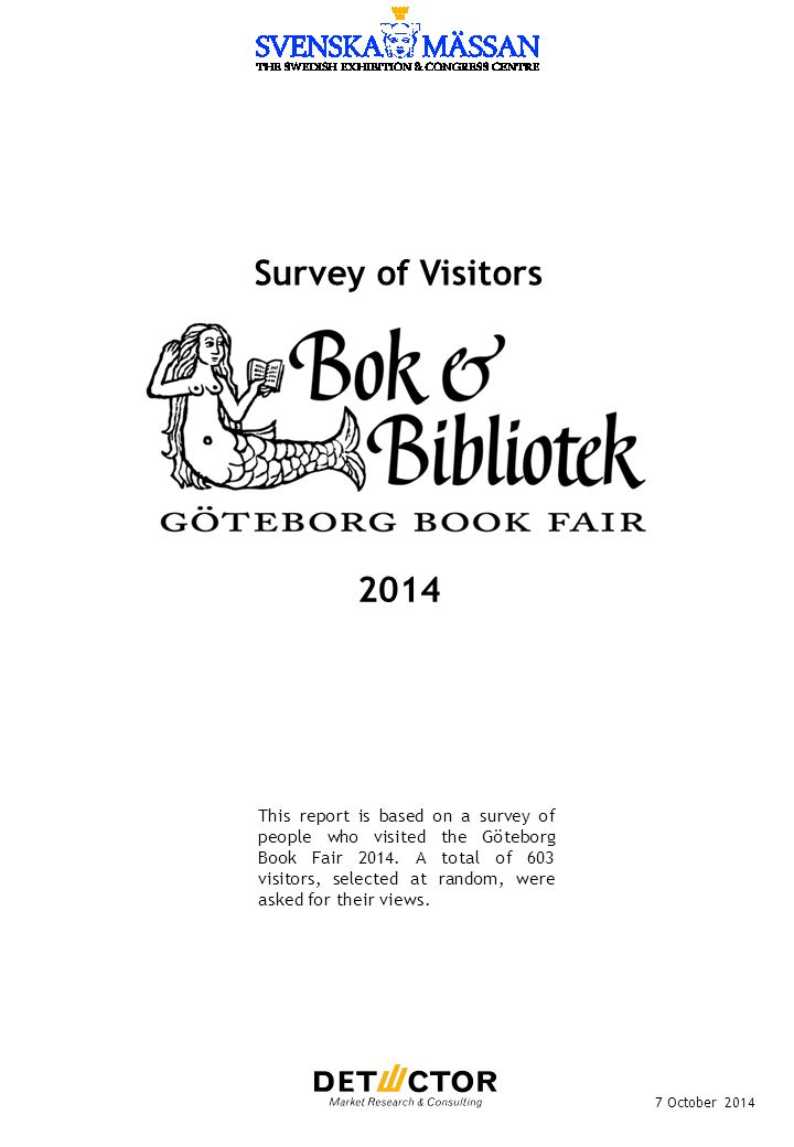 Survey of Visitors 7 October 2014 This report is based on a survey of people who visited the Göteborg Book Fair 2014.