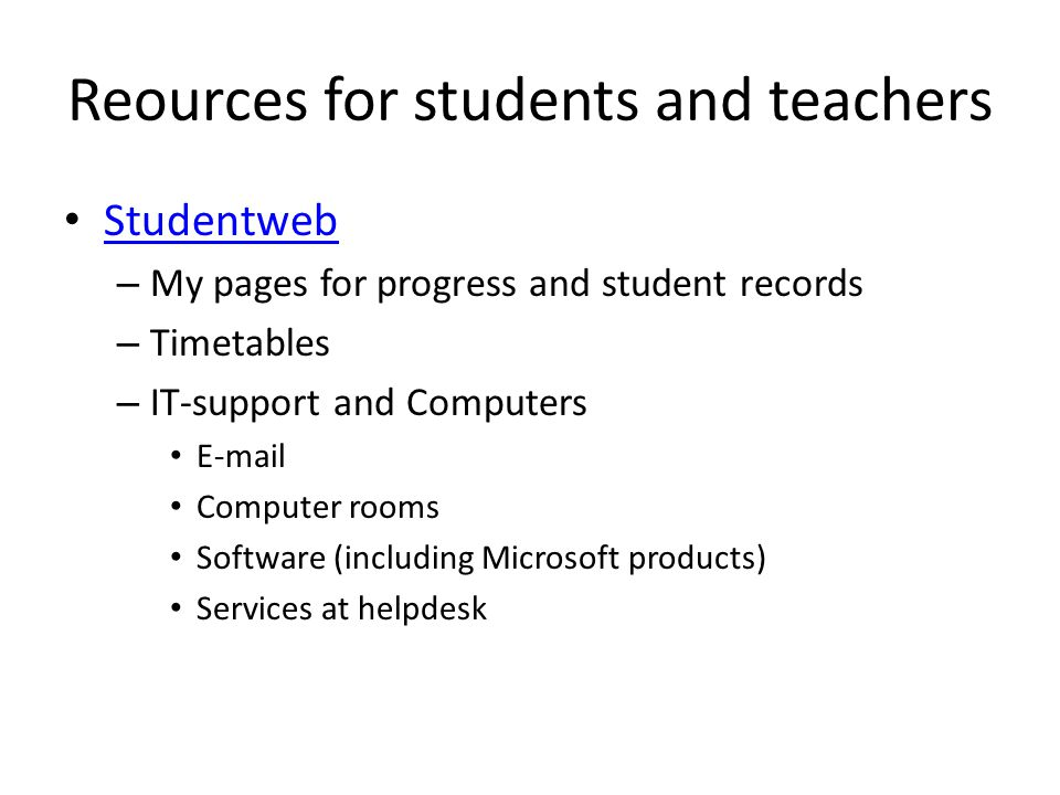 Reources for students and teachers Studentweb – My pages for progress and student records – Timetables – IT-support and Computers E-mail Computer rooms Software (including Microsoft products) Services at helpdesk