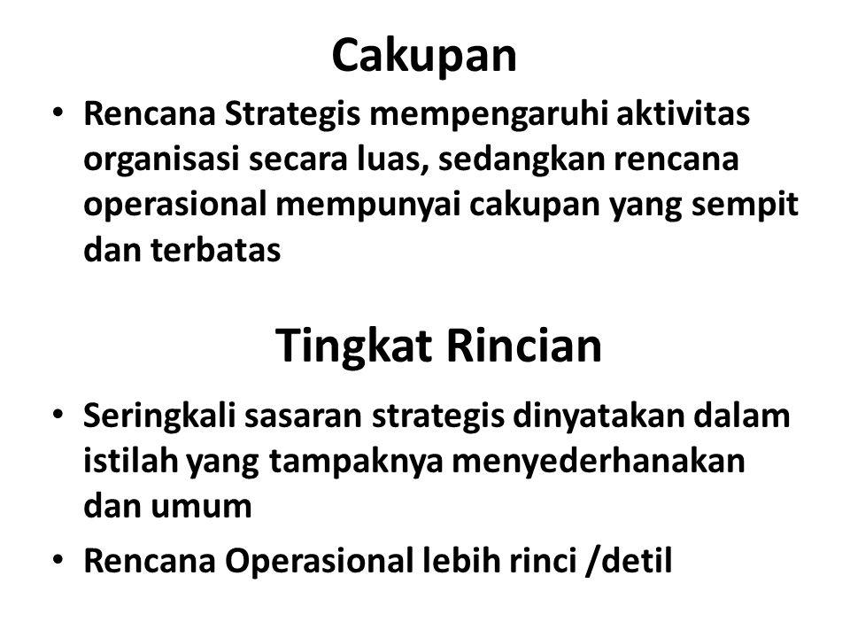 Cakupan Rencana Strategis mempengaruhi aktivitas organisasi secara luas, sedangkan rencana operasional mempunyai cakupan yang sempit dan terbatas Tingkat Rincian Seringkali sasaran strategis dinyatakan dalam istilah yang tampaknya menyederhanakan dan umum Rencana Operasional lebih rinci /detil