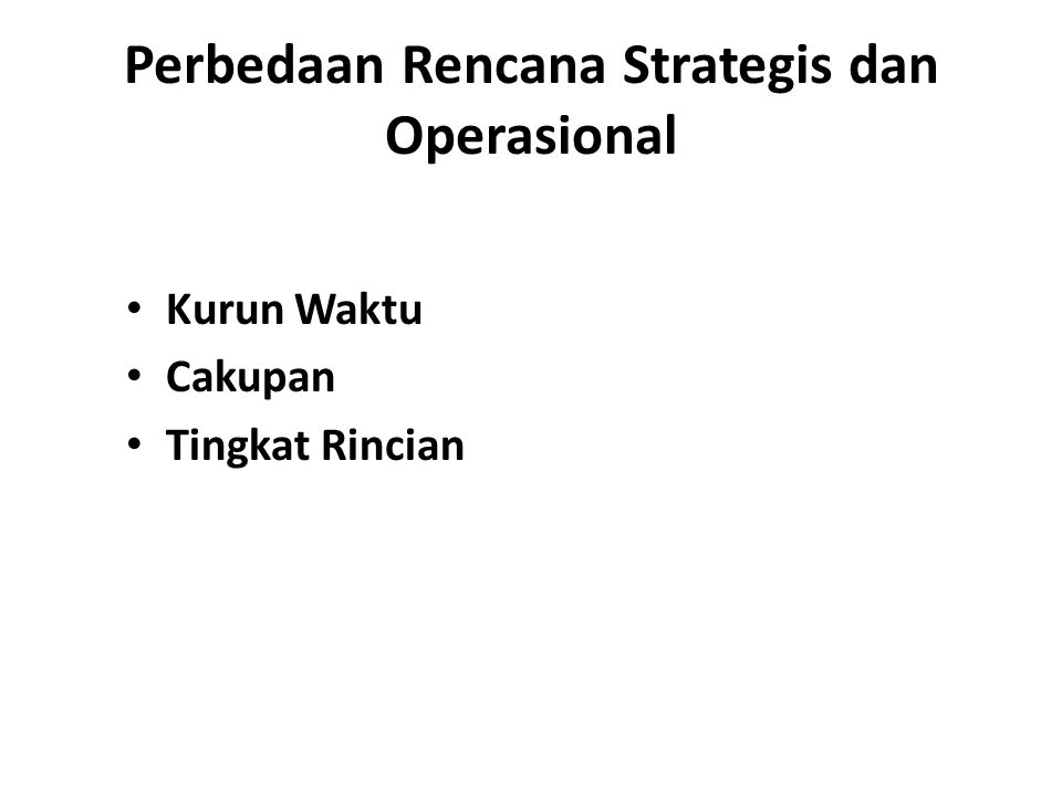 Perbedaan Rencana Strategis dan Operasional Kurun Waktu Cakupan Tingkat Rincian