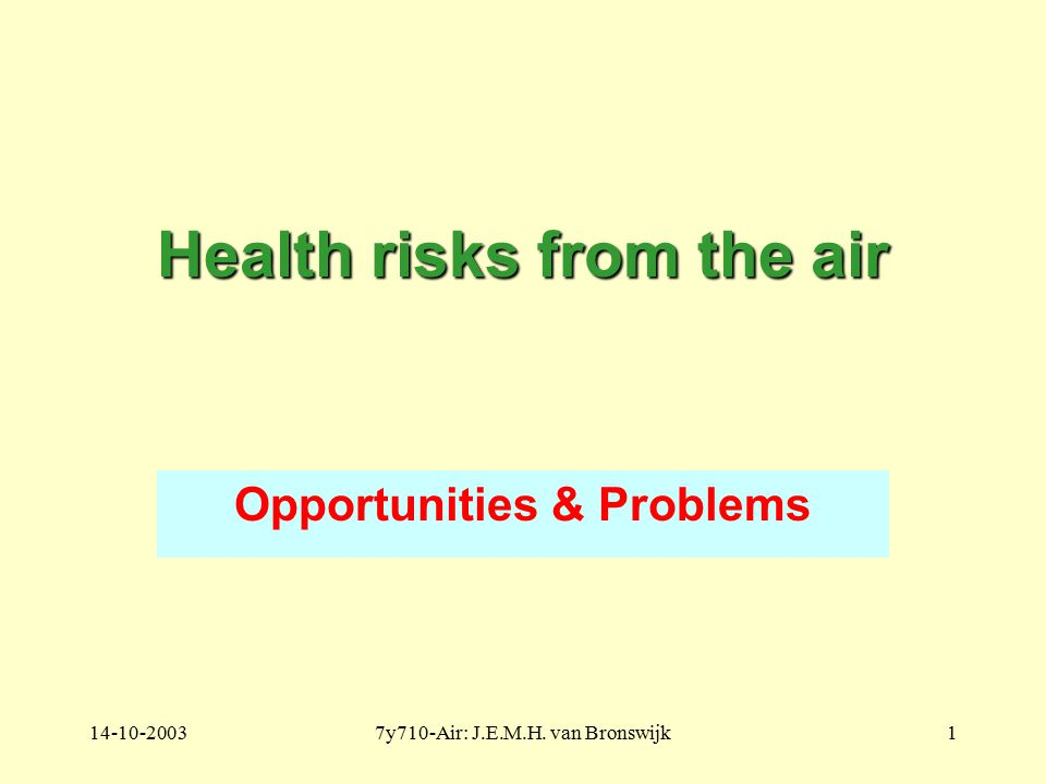 14-10-20037y710-Air: J.E.M.H. van Bronswijk1 Health risks from the air Opportunities & Problems