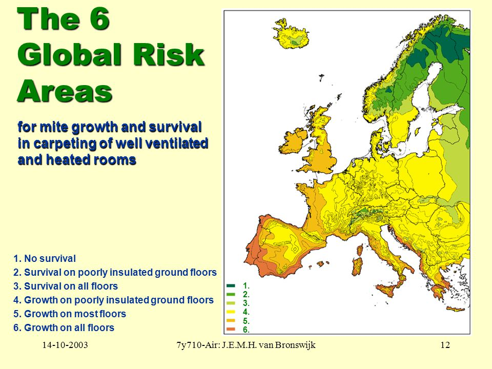 14-10-20037y710-Air: J.E.M.H. van Bronswijk12 The 6 Global Risk Areas for mite growth and survival in carpeting of well ventilated and heated rooms 1.