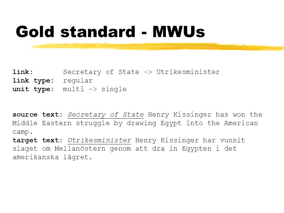 Gold standard - MWUs link: Secretary of State -> Utrikesminister link type: regular unit type: multi -> single source text: Secretary of State Henry Kissinger has won the Middle Eastern struggle by drawing Egypt into the American camp.