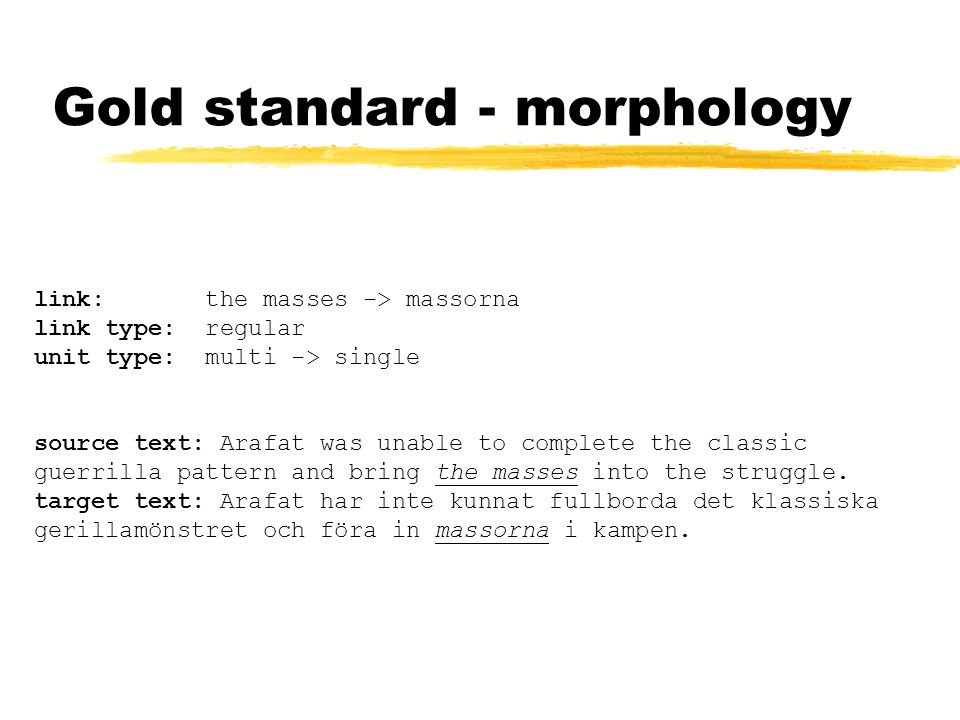 Gold standard - morphology link: the masses -> massorna link type: regular unit type: multi -> single source text: Arafat was unable to complete the classic guerrilla pattern and bring the masses into the struggle.