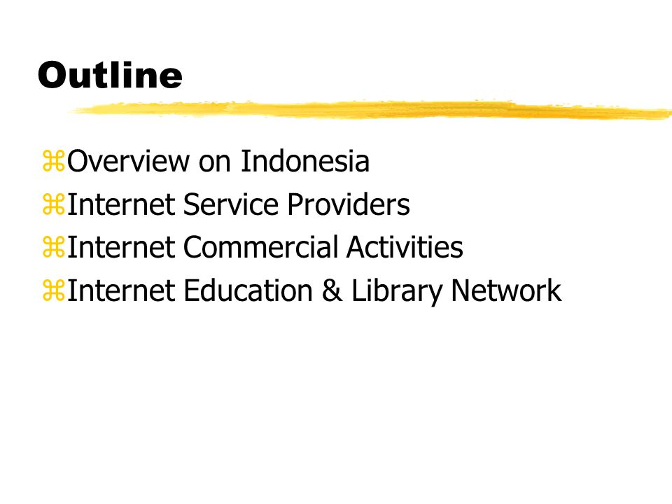 Outline zOverview on Indonesia zInternet Service Providers zInternet Commercial Activities zInternet Education & Library Network