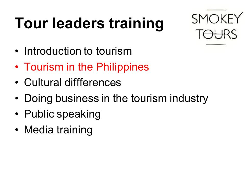Tour leaders training Introduction to tourism Tourism in the Philippines Cultural diffferences Doing business in the tourism industry Public speaking Media training
