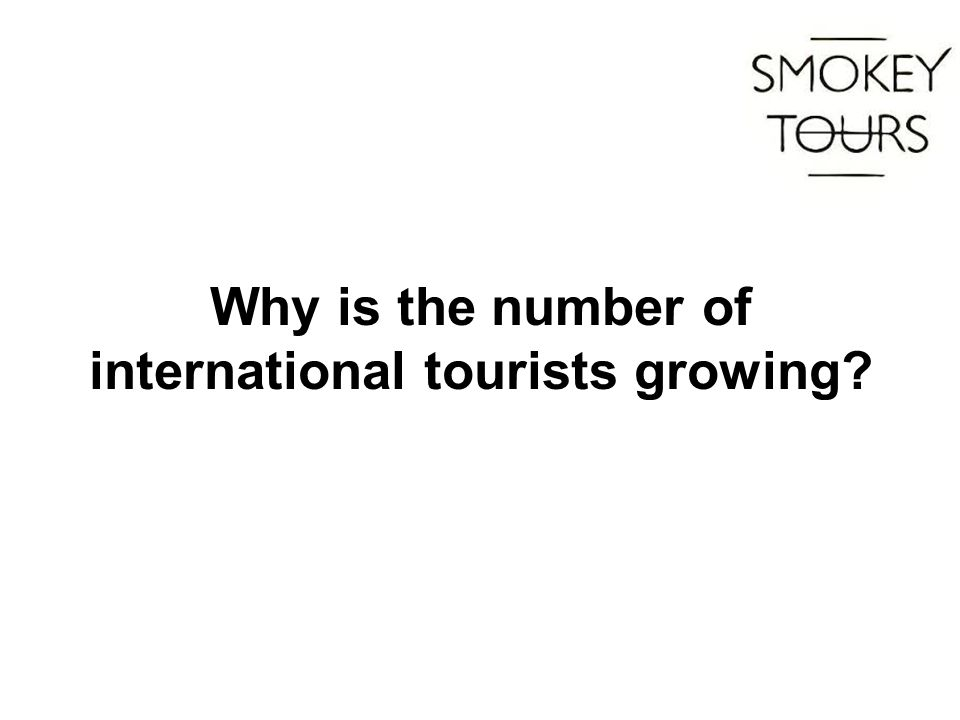 Why is the number of international tourists growing?