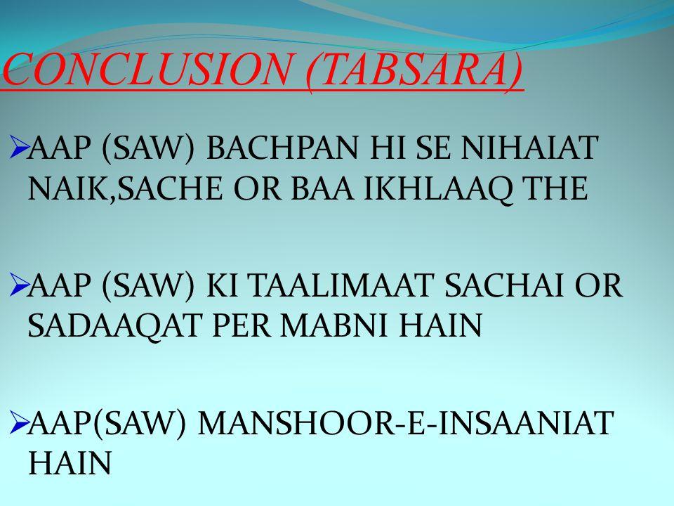 CONCLUSION (TABSARA)  AAP (SAW) BACHPAN HI SE NIHAIAT NAIK,SACHE OR BAA IKHLAAQ THE  AAP (SAW) KI TAALIMAAT SACHAI OR SADAAQAT PER MABNI HAIN  AAP(