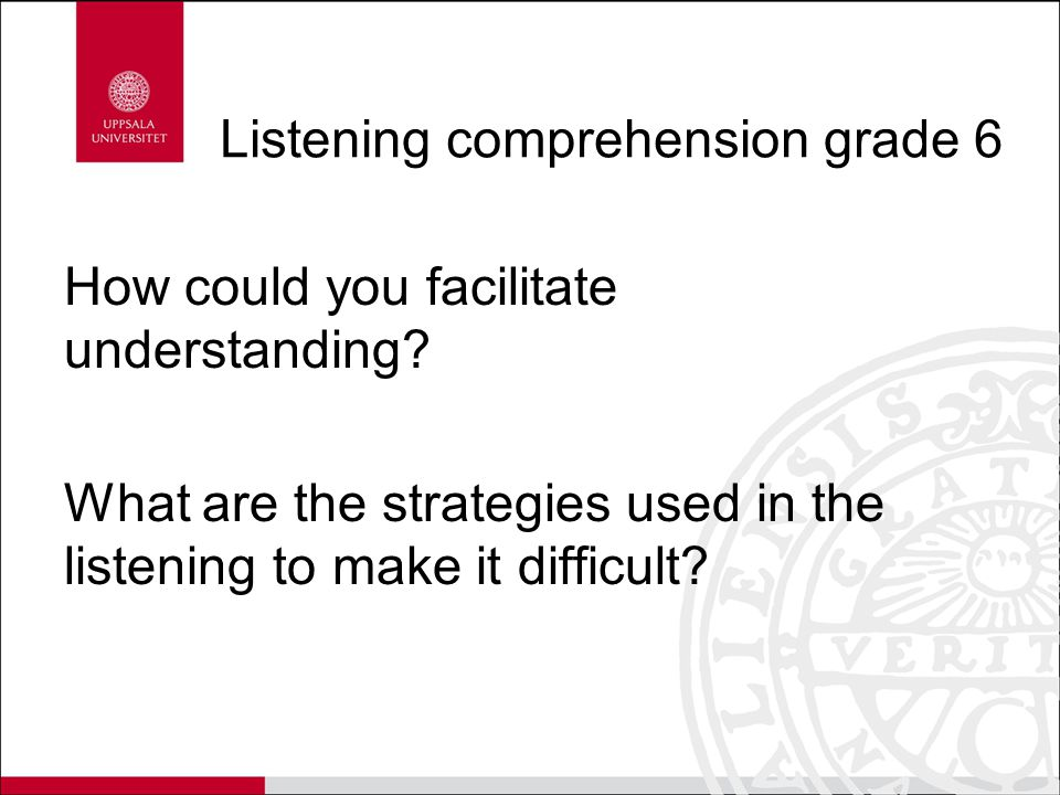 Listening comprehension grade 6 How could you facilitate understanding.