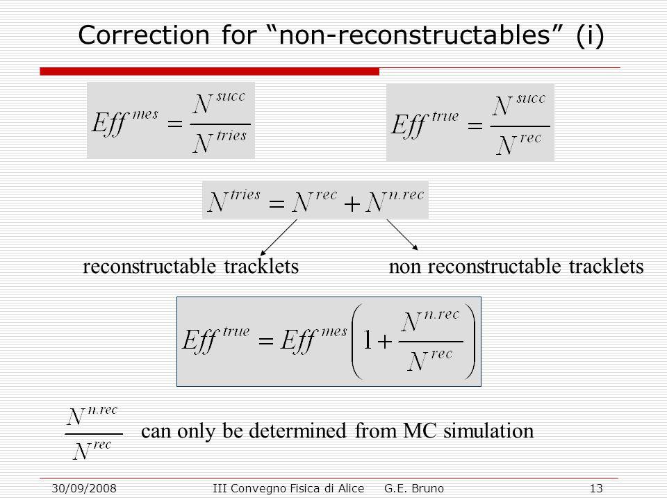 "30/09/2008III Convegno Fisica di Alice G.E. Bruno13 Correction for ""non-reconstructables"" (i) reconstructable trackletsnon reconstructable tracklets c"