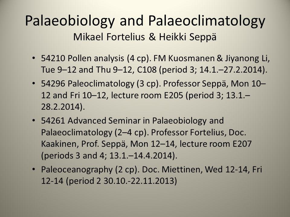 Palaeobiology and Palaeoclimatology Mikael Fortelius & Heikki Seppä 54210 Pollen analysis (4 cp).