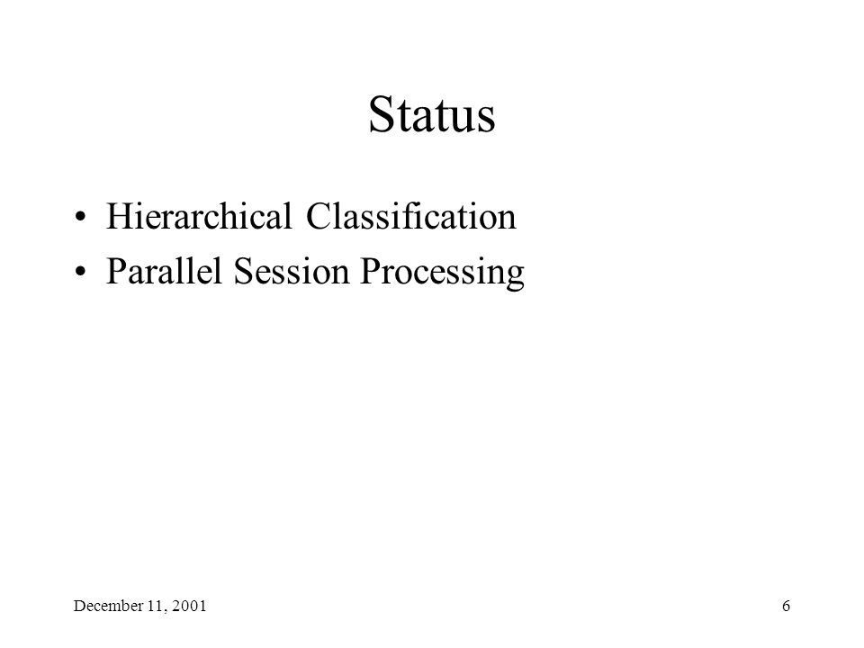 December 11, 20016 Status Hierarchical Classification Parallel Session Processing