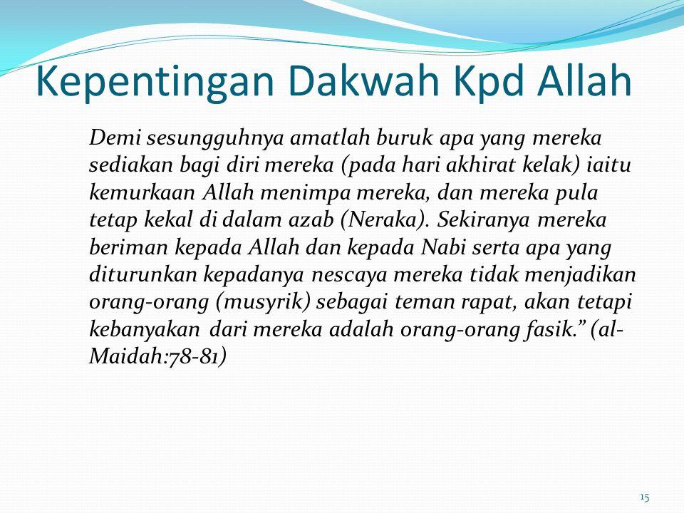 16 Kepentingan Dakwah Kpd Allah Abu Bakar ra berkata: Wahai sekelian manusia, hendaklah kamu membaca ayat ini; Wahai orang-orang yang beriman.