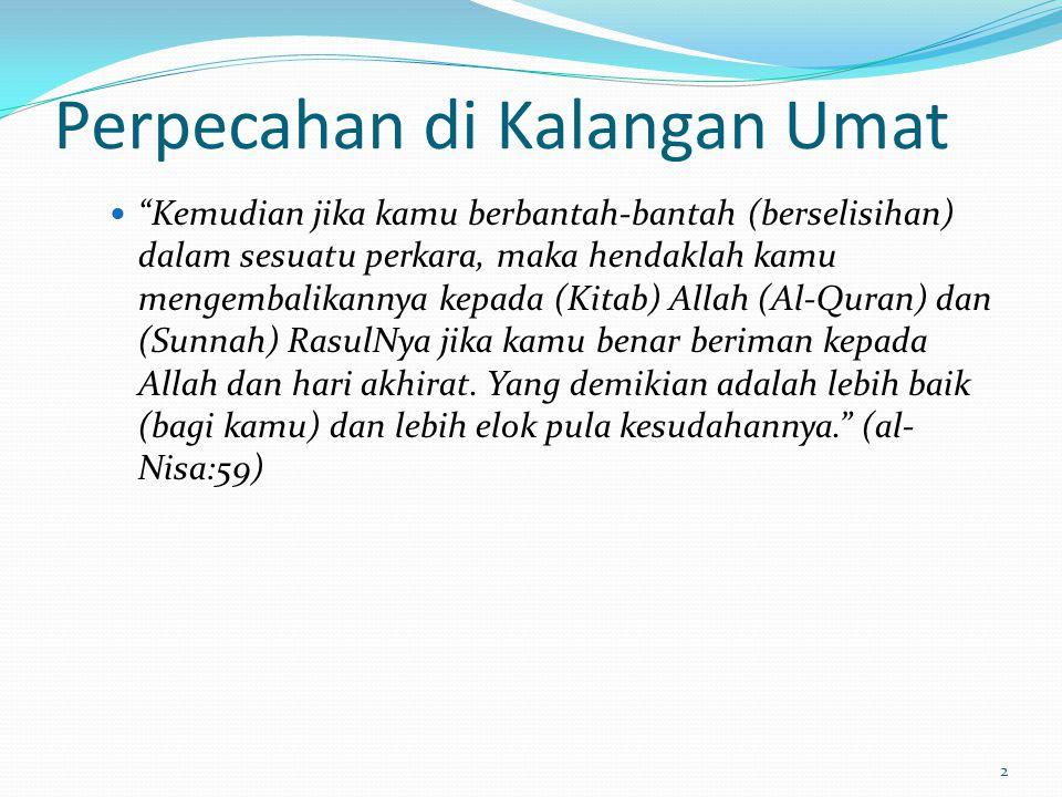 3 Perpecahan di Kalangan Umat Dan bahawa sesungguhnya inilah jalanKu (agama Islam) yang betul lurus, maka hendaklah kamu menurutnya dan janganlah kamu menurut jalan-jalan (yang lain dari Islam), kerana jalan-jalan (yang lain itu) mencerai-beraikan kamu dari jalan Allah, Dengan yang demikian itulah Allah perintahkan kamu, supaya kamu bertakwa. (al-'Anaam:153)