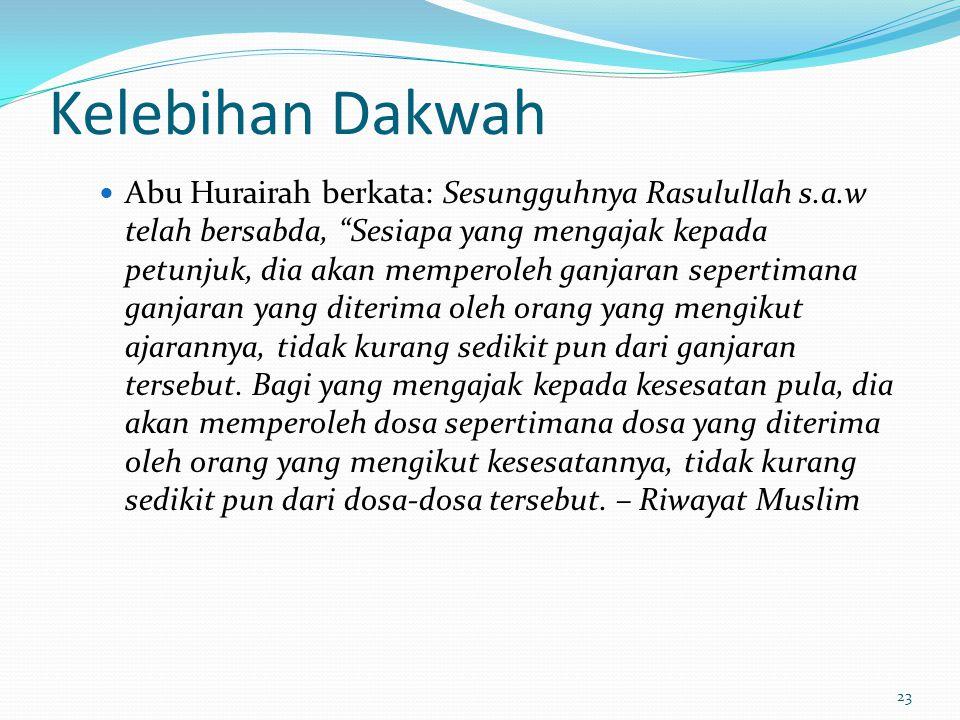 24 Kelebihan Dakwah Dari Abi Abbas – Sahal bin Sa'ad Al-Sa'idi r.a berkata, bersabda Rasulullah s.a.w: … Demi Allah, sesungguhnya Allah memberikan hidayahNya kepada seorang yang kamu dakwah itu adalah lebih baik dari seekor unta yang mahal - Riwayat Bukhari dan Muslim