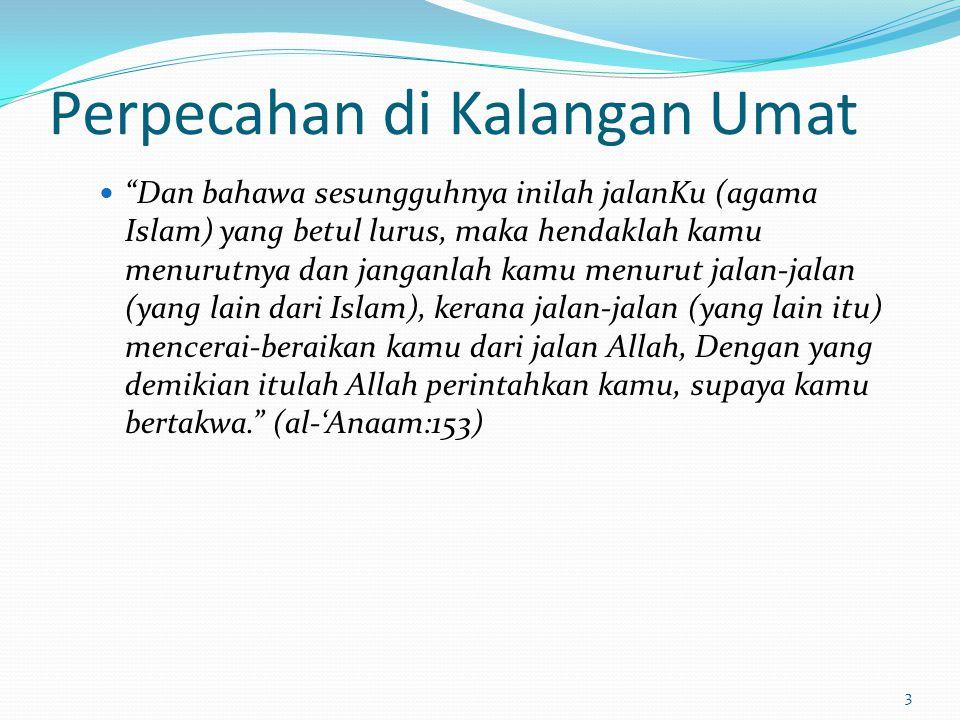 4 Mengambil Contoh Perpecahan Yahudi dan Nasrani Dan janganlah kamu menjadi seperti orang-orang (Yahudi dan Nasrani) yang telah bercerai-berai dan berselisihan (dalam agama mereka) sesudah datang kepada mereka keterangan-keterangan yang jelas nyata (yang dibawa oleh Nabi-nabi Allah) dan mereka yang bersifat demikian, akan beroleh azab seksa yang besar. (Ali Imran:105) Dan berpegang teguhlah kamu sekalian kepada tali Allah (agama Islam) dan janganlah kamu bercerai- berai… (Ali Imran:103)