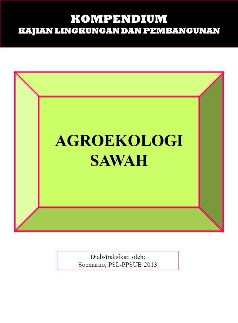 AGROEKOLOGI SAWAH Diabstraksikan oleh: Soemarno, PSL-PPSUB 2013 KOMPENDIUM KAJIAN LINGKUNGAN DAN PEMBANGUNAN