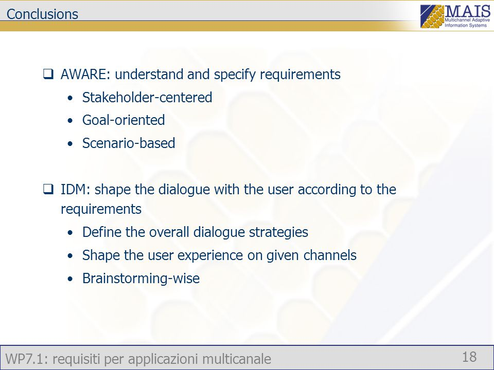WP7.1: requisiti per applicazioni multicanale 18 Conclusions  AWARE: understand and specify requirements Stakeholder-centered Goal-oriented Scenario-