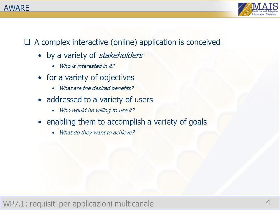 WP7.1: requisiti per applicazioni multicanale 4 AWARE  A complex interactive (online) application is conceived by a variety of stakeholders Who is in