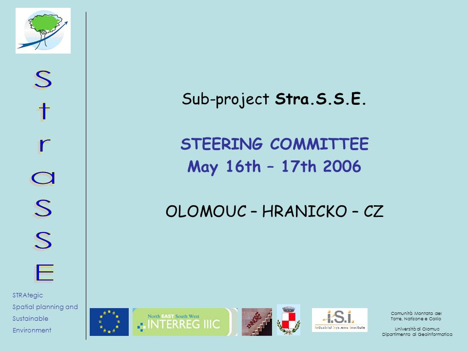STRAtegic Spatial planning and Sustainable Environment Comunità Montata del Torre, Natisone e Collio Università di Olomuc Dipartimento di Geoinformatica Sub-project Stra.S.S.E.
