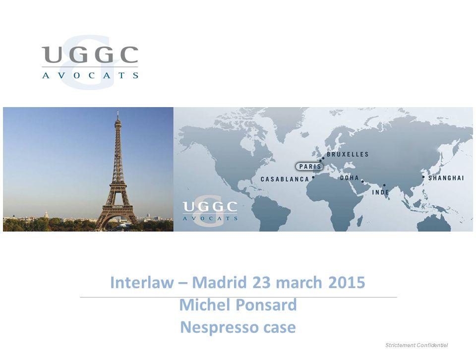 Interlaw – Madrid 23 march 2015 Michel Ponsard Nespresso case Strictement Confidentiel