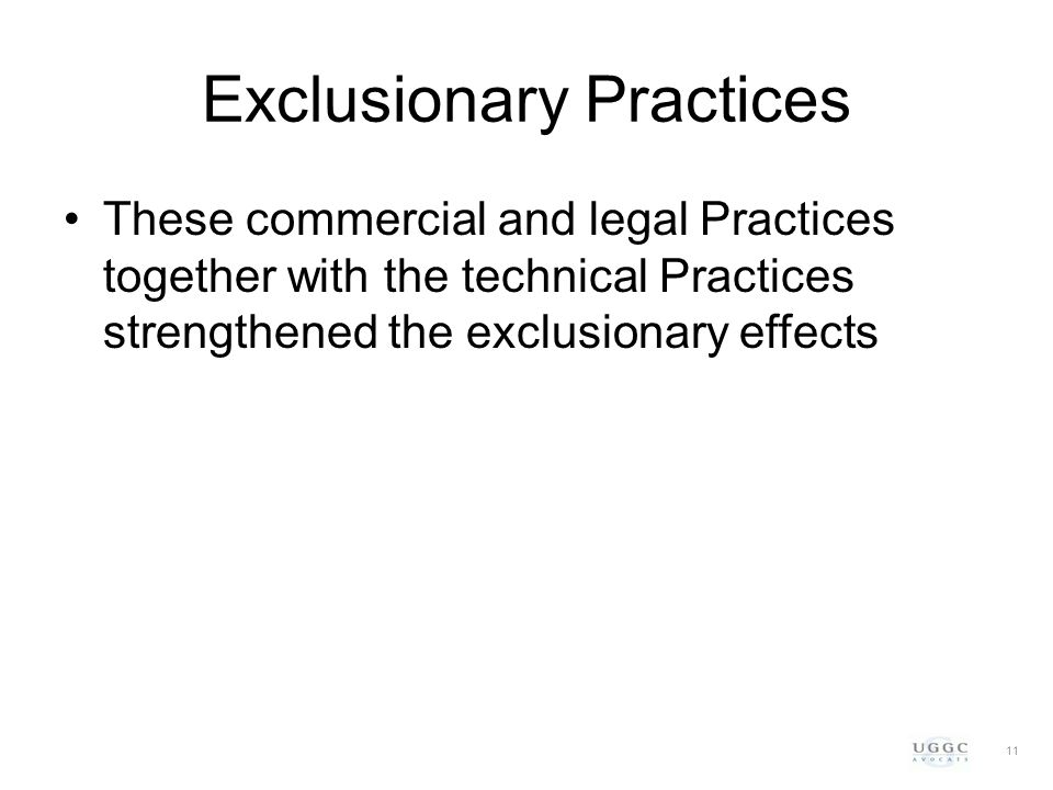 Exclusionary Practices These commercial and legal Practices together with the technical Practices strengthened the exclusionary effects 11