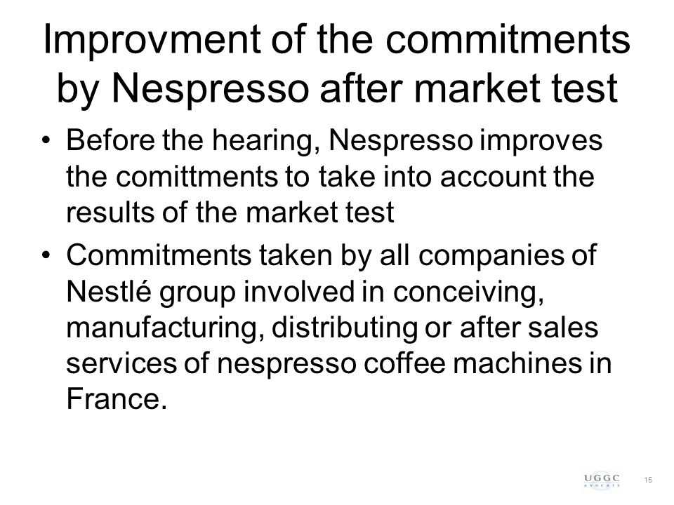 Improvment of the commitments by Nespresso after market test Before the hearing, Nespresso improves the comittments to take into account the results o