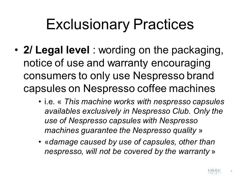 Exclusionary Practices 2/ Legal level : wording on the packaging, notice of use and warranty encouraging consumers to only use Nespresso brand capsule
