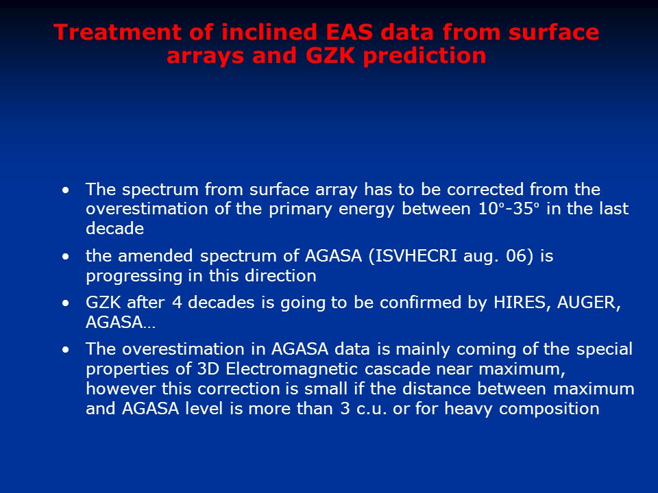 Treatment of inclined EAS data from surface arrays and GZK prediction The spectrum from surface array has to be corrected from the overestimation of t