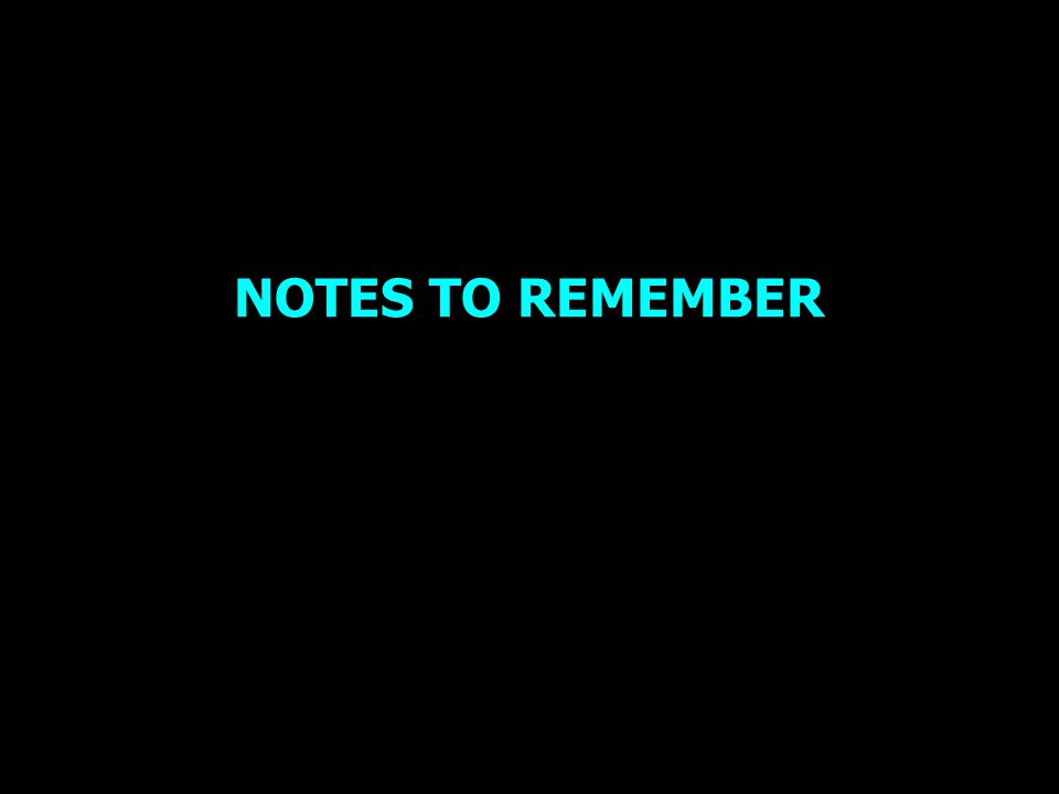 NOTES TO REMEMBER