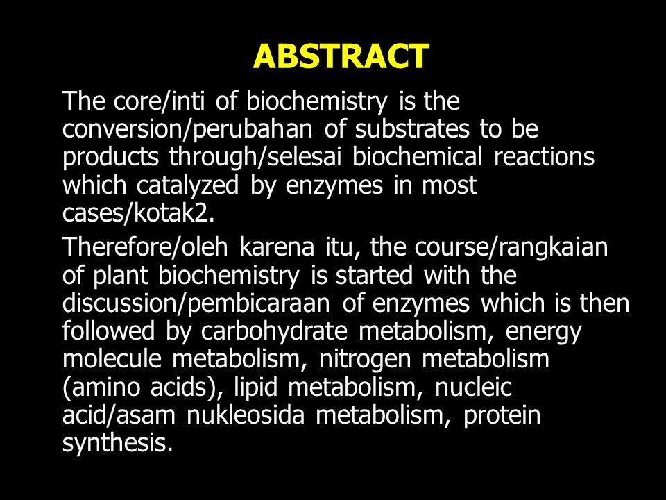 ABSTRACT The core/inti of biochemistry is the conversion/perubahan of substrates to be products through/selesai biochemical reactions which catalyzed by enzymes in most cases/kotak2.