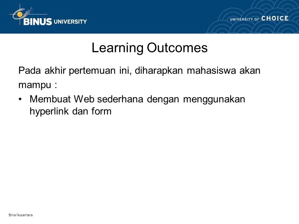 Bina Nusantara Learning Outcomes Pada akhir pertemuan ini, diharapkan mahasiswa akan mampu : Membuat Web sederhana dengan menggunakan hyperlink dan form