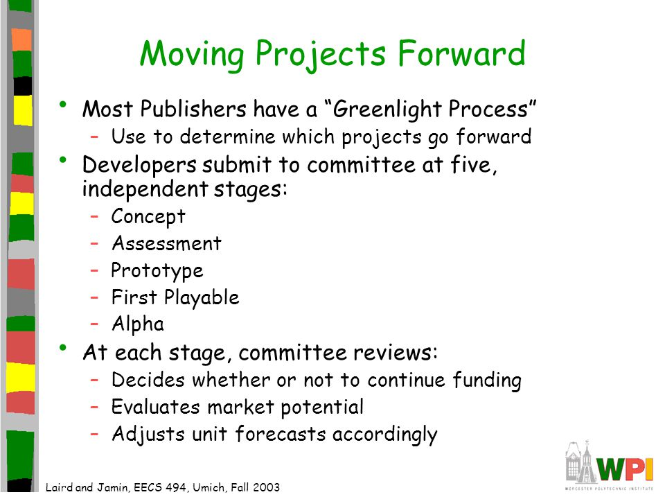 "Moving Projects Forward Most Publishers have a ""Greenlight Process"" –Use to determine which projects go forward Developers submit to committee at five"