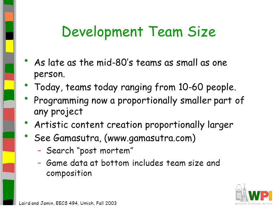 Development Team Size As late as the mid-80's teams as small as one person.