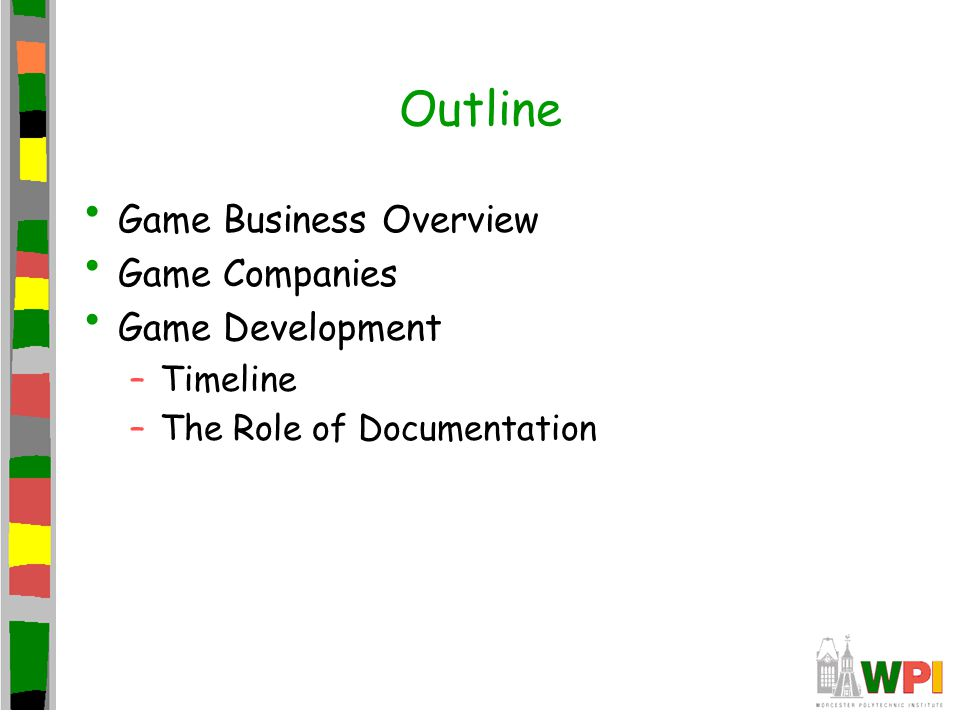 Outline Game Business Overview Game Companies Game Development –Timeline –The Role of Documentation