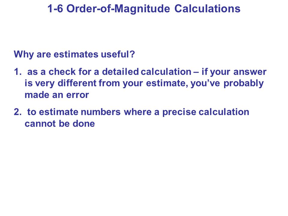 1-6 Order-of-Magnitude Calculations Why are estimates useful.