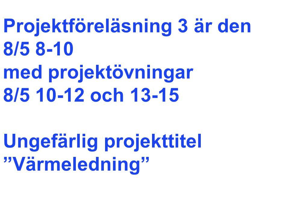 Projektföreläsning 3 är den 8/5 8-10 med projektövningar 8/5 10-12 och 13-15 Ungefärlig projekttitel Värmeledning