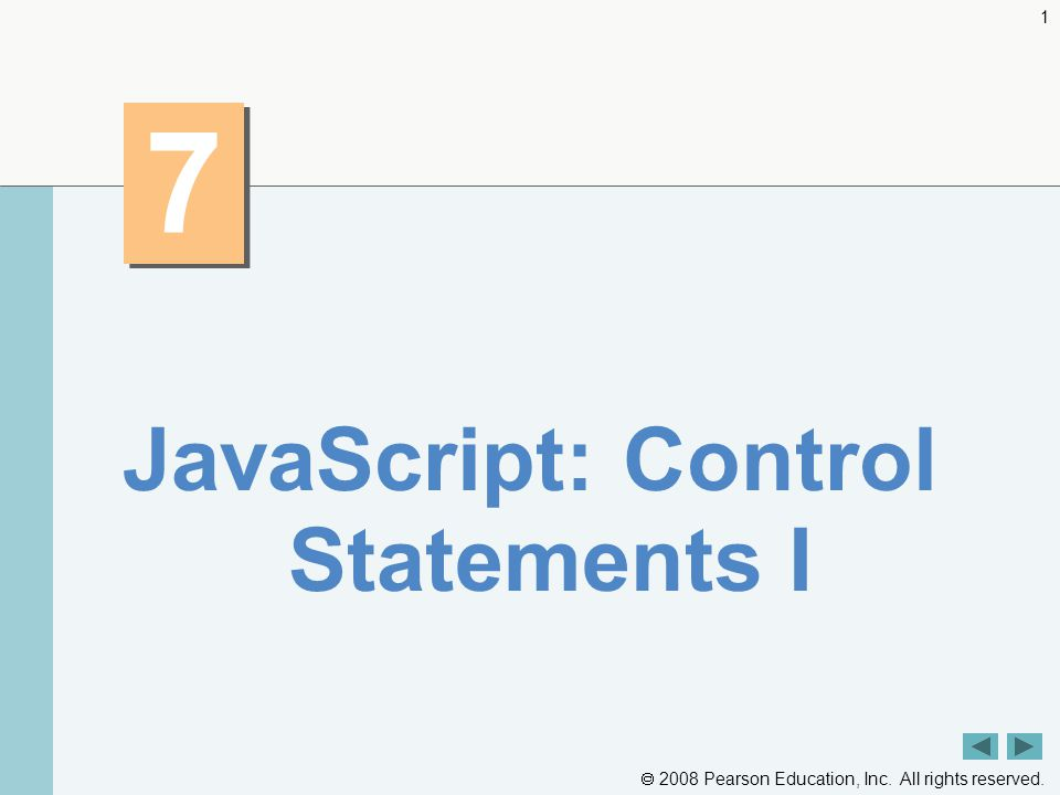  2008 Pearson Education, Inc. All rights reserved. 1 7 7 JavaScript: Control Statements I
