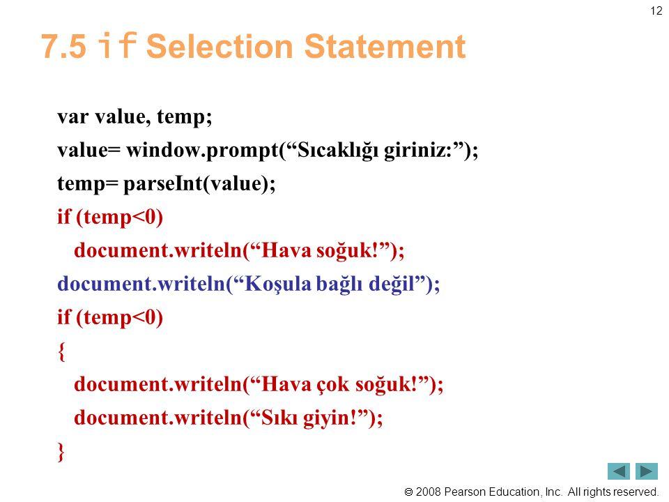 " 2008 Pearson Education, Inc. All rights reserved. 12 7.5 if Selection Statement var value, temp; value= window.prompt(""Sıcaklığı giriniz:""); temp= p"