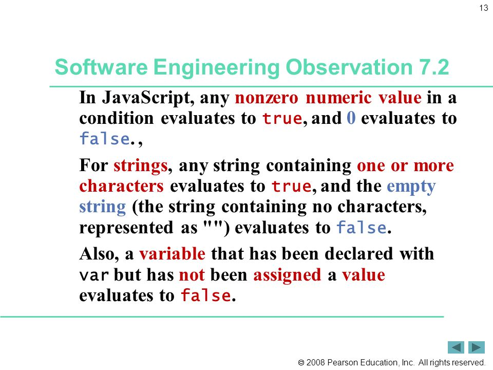  2008 Pearson Education, Inc. All rights reserved. 13 Software Engineering Observation 7.2 In JavaScript, any nonzero numeric value in a condition ev