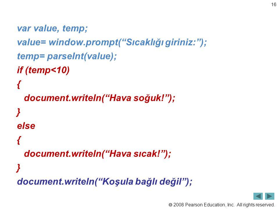 " 2008 Pearson Education, Inc. All rights reserved. 16 var value, temp; value= window.prompt(""Sıcaklığı giriniz:""); temp= parseInt(value); if (temp<10"
