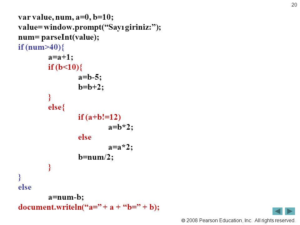 " 2008 Pearson Education, Inc. All rights reserved. 20 var value, num, a=0, b=10; value= window.prompt(""Sayı giriniz:""); num= parseInt(value); if (num"