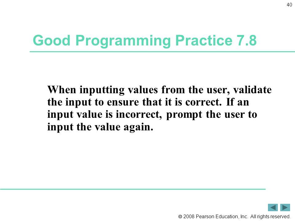  2008 Pearson Education, Inc. All rights reserved. 40 Good Programming Practice 7.8 When inputting values from the user, validate the input to ensure