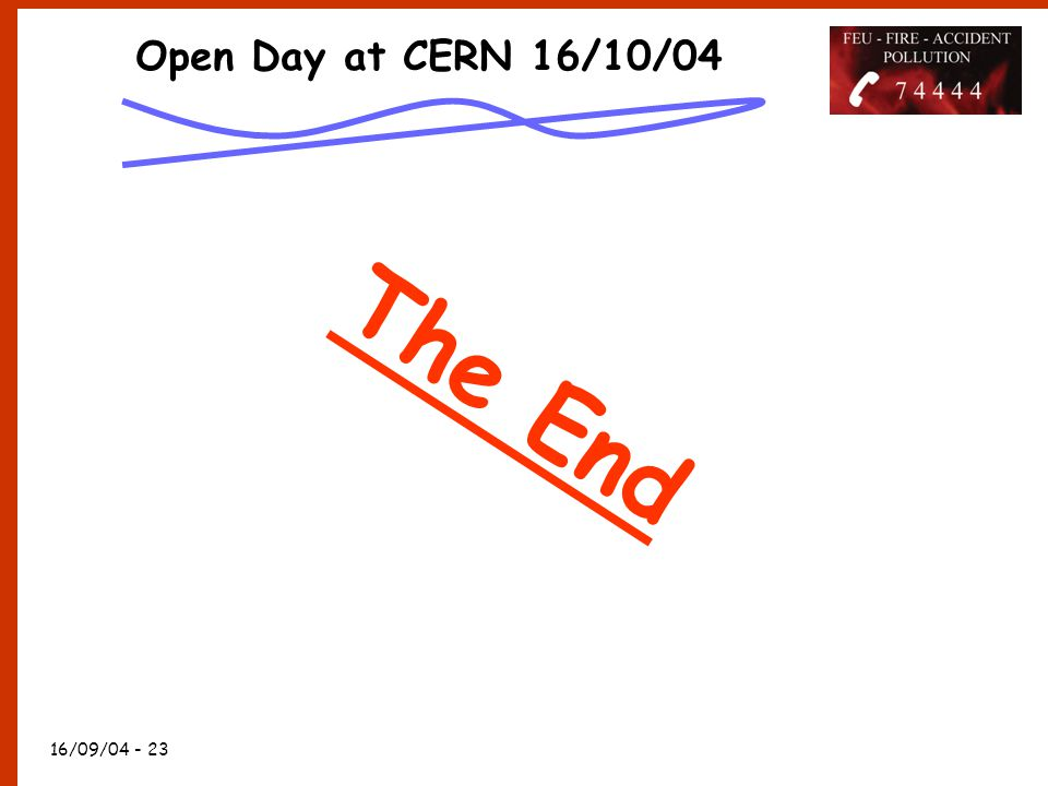 16/09/04 - 23 Open Day at CERN 16/10/04 The End